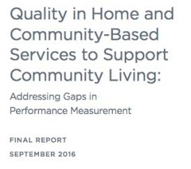 "Black text on white background: ""Quality in Home and Community-Based Services to Support Community Living: Addressing Gaps in Performance Measurement, FINAL REPORT, SEPTEMBER 2016"""