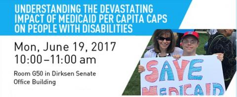"Understanding the devastating impact of Medicaid per capita caps on people with disabilities.  Mon. June 19, 2017.  Room G50 in the Dirksen Senate Office Building.  An image of a young man and an older woman holding a hand-painted sign that says, ""Save Medicaid."""
